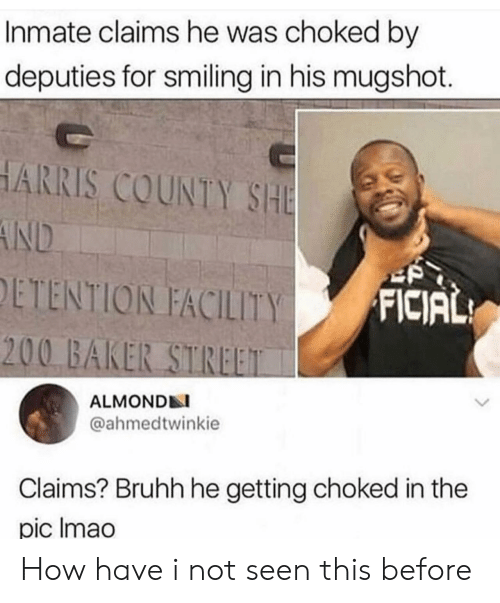 imao: Inmate claims he was choked by  deputies for smiling in his mugshot.  HARRIS COUNTY SHE  AND  ETENTION FACILITY  FICIAL  200 BAKER STREET  ALMONDN  @ahmedtwinkie  Claims? Bruhh he getting choked in the  pic Imao How have i not seen this before