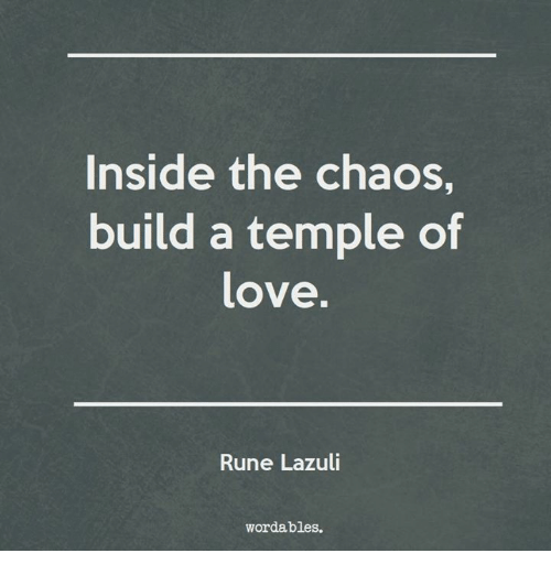 Runing: Inside the chaos,  build a temple of  love.  Rune Lazuli  wordables.
