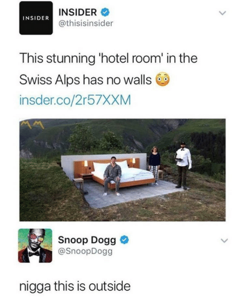 Snoop, Snoop Dogg, and Hotel: INSIDER  INSIDER@thisisinsider  This stunning 'hotel room' in the  Swiss Alps has no walls  insder.co/2r57XXM  Snoop Dogg  @SnoopDogg  nigga this is outside