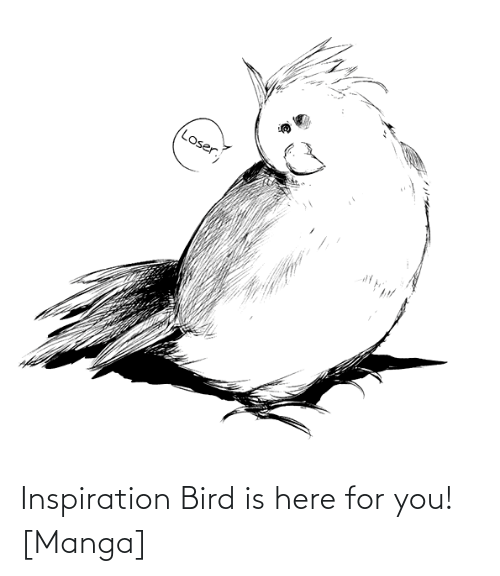 Inspiration: Inspiration Bird is here for you! [Manga]