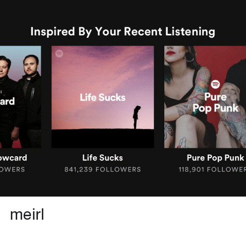 Pured: Inspired By Your Recent Listening  Pure  Pop Punk  Life Sucks  ard  wcard  OWERS  Life Sucks  841,239 FOLLOWERS  Pure Pop Punk  118,901 FOLLOWER meirl