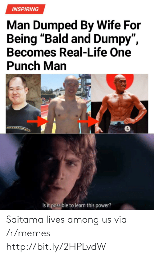 """Life, Memes, and One-Punch Man: INSPIRING  Man Dumped By Wife For  Being """"Bald and Dumpy"""",  Becomes Real-Life One  Punch Man  Is it possible to learn this power? Saitama lives among us via /r/memes http://bit.ly/2HPLvdW"""