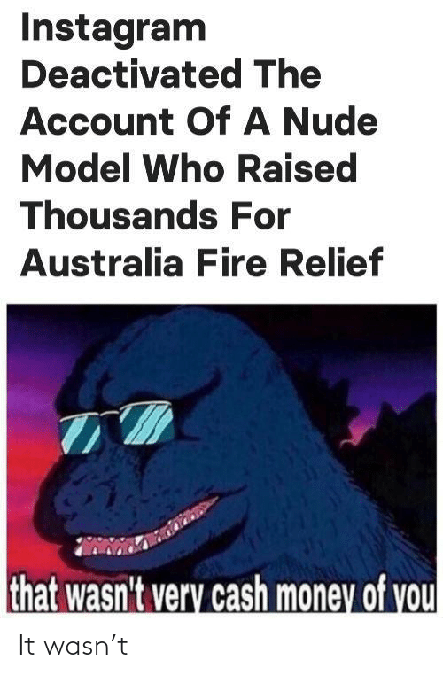 Raised: Instagram  Deactivated The  Account OfA Nude  Model Who Raised  Thousands For  Australia Fire Relief  that wasn't very cash money of you It wasn't