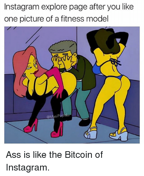 Ass, Funny, and Instagram: Instagram explore page after you like  one picture of a fitness model  @MasiPop Ass is like the Bitcoin of Instagram.