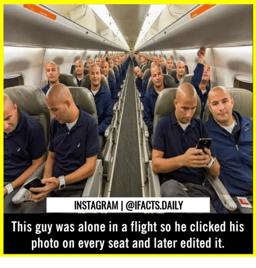 Being Alone, Instagram, and Memes: INSTAGRAM   @lFACTS.DAILY  This guy was alone in a flight so he clicked his  photo on every seat and later edited it.