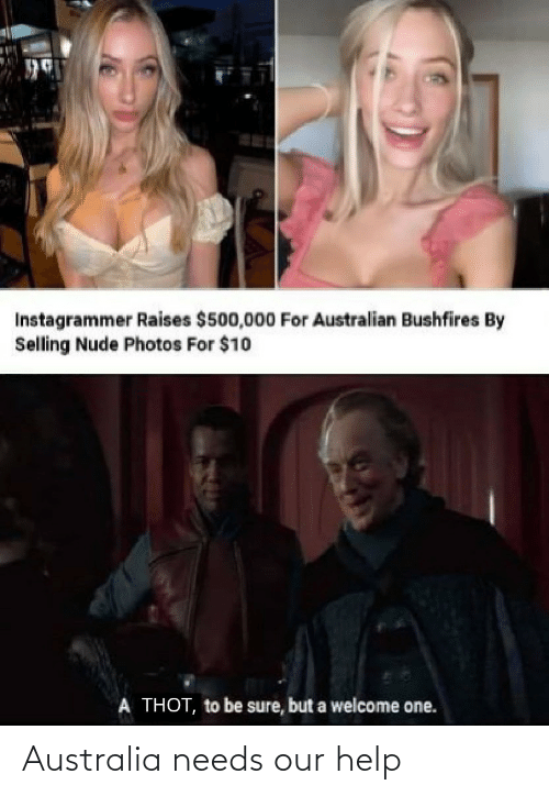 photos: Instagrammer Raises $500,000 For Australian Bushfires By  Selling Nude Photos For $10  A THOT, to be sure, but a welcome one. Australia needs our help