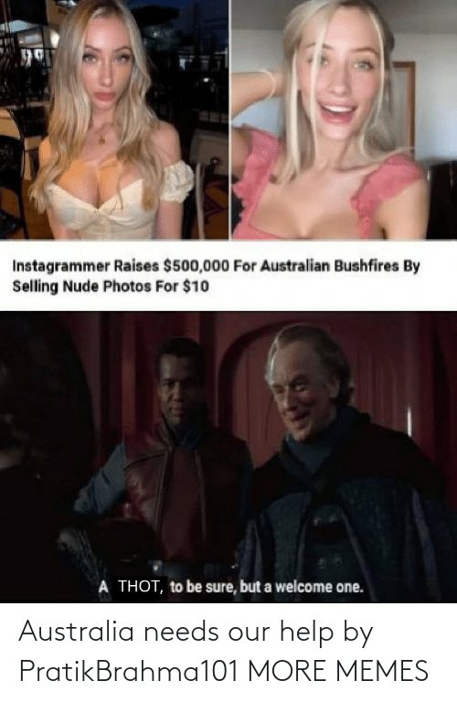 Nude: Instagrammer Raises $500,000 For Australian Bushfires By  Selling Nude Photos For $10  A THOT, to be sure, but a welcome one. Australia needs our help by PratikBrahma101 MORE MEMES