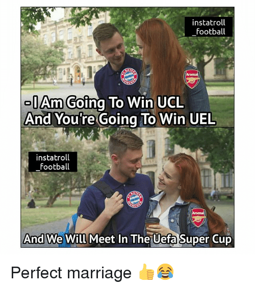 Football, Marriage, and Memes: instatroll  football  IAm Going To Win UCL  And Youre Going To Win UEL  instatroll  Football  And We Will Meet In The Uefa Super Cup Perfect marriage 👍😂