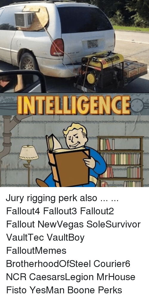 rigging: INTELLIGENCE Jury rigging perk also ... ... Fallout4 Fallout3 Fallout2 Fallout NewVegas SoleSurvivor VaultTec VaultBoy FalloutMemes BrotherhoodOfSteel Courier6 NCR CaesarsLegion MrHouse Fisto YesMan Boone Perks