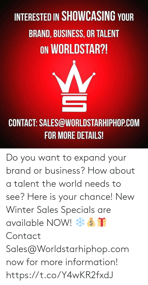 worldstarhiphop: INTERESTED IN SHOWCASING YOUR  BRAND, BUSINESS, OR TALENT  ON WORLDSTAR?!  CONTACT: SALES@WORLDSTARHIPHOP.COM  FOR MORE DETAILS! Do you want to expand your brand or business? How about a talent the world needs to see? Here is your chance! New Winter Sales Specials are available NOW! ❄💰🎁 Contact Sales@Worldstarhiphop.com now for more information! https://t.co/Y4wKR2fxdJ