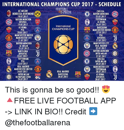 inter milan: INTERNATIONAL CHAMPIONS CUP 2017 SCHEDULE  RENALNEN Z0  AC MILAN  CHELSEA  BAYERN MUNCHEN  25.07.2017  TOTTENHAM  AS ROMA  26.07.2017  BARCELONA  MANCHESTER UNITED  27.07.2017  PSG  JUVENTUS  27.07.2017  MANCHESTER CITY  REAL MADRID  2707.2017  BAYERN MUNCHEN  INTER MILAN  27.07.2017  CHELSEA  INTER MILAN  29.07.2017  MANCHESTER CITY  TOTTENHAM  30.07.2017  AS ROMA  JUVENTUS  30.07.2017  BORUSSIA DORTMUND B  BB)  09  18.07.2017  BAYERN MUNCHEN  ARSENAL  19,07.2017  AS ROMA  PSG  20.07.2017  International  CHAMPIONS CUP  MANCHESTER UNITED  MANCHESTER CITY  21.07.2017  BAYERN MUNCHEN  AC MILAN  21.07.2017  BARCELONA  JUVENTUS  23.07.2017  TOTTENHAM  PSG  23.07.2017  REAL MADRID  MANCHESTERUNITED  24.07.2017  帮  e E'S  REAL MADRID  REAL  INTER MILANGtmcios  OLYMPIQUE LYON OL  BARCELONA  30.07.2017  24.07.2017 This is gonna be so good!! 😍 🔺FREE LIVE FOOTBALL APP -> LINK IN BIO!! Credit ➡️ @thefootballarena