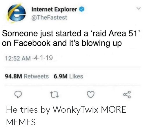 4 1: Internet Explorer  @TheFastest  Someone just started a 'raid Area 51'  on Facebook and it's blowing up  12:52 AM-4-1-19  94.8M Retweets 6.9M Likes He tries by WonkyTwix MORE MEMES