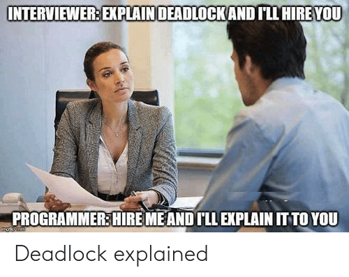 You, Deadlock, and Ill: INTERVIEWER EXPLAINDEADLOCKAND ILL HIRE YOU  PROGRAMMER HIRE MEAND TLLEXPLAIN IT TO YOU  imop Deadlock explained