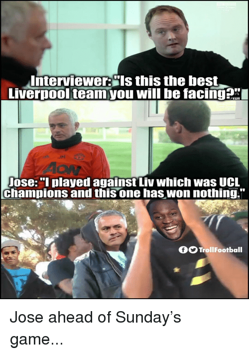 """aon: Interviewer:""""ls this the best  vernool teamyou will be facinga  AON  ose:""""l played against Liv which was UCL  champions and this one has won nothing.""""  fTrollFootball Jose ahead of Sunday's game..."""