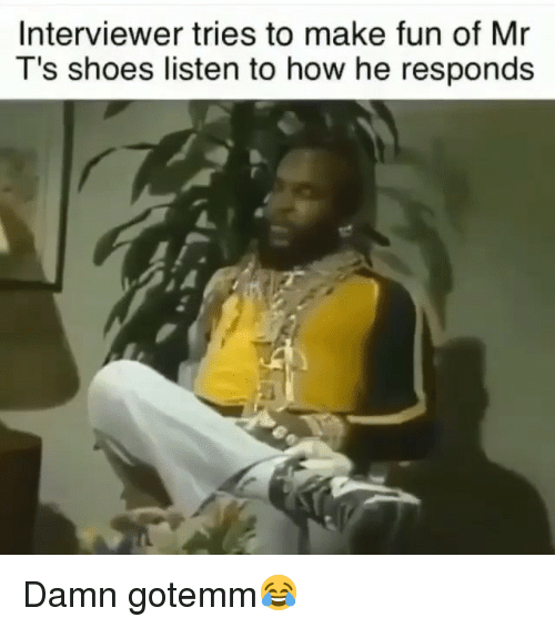 Funny, Shoes, and How: Interviewer tries to make fun of Mr  T's shoes listen to how he responds Damn gotemm😂