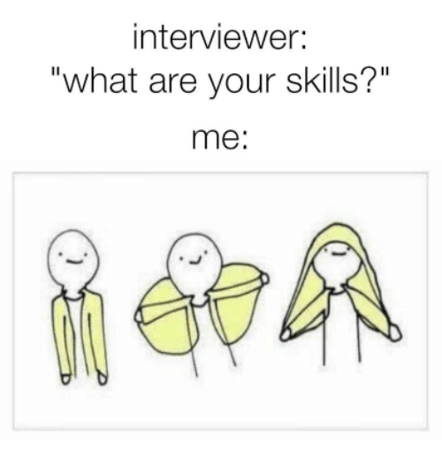 """What, What Are, and Skills: interviewer:  """"what are your skills?""""  me:"""