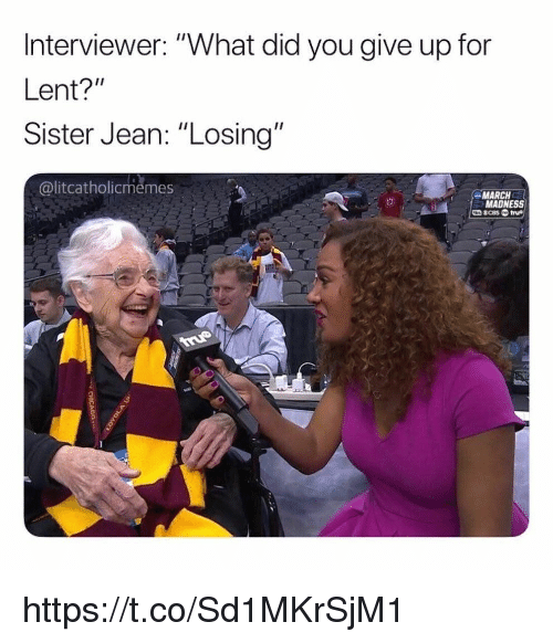 "lent: Interviewer: ""What did you give up for  Lent?""  Sister Jean: ""Losing""  @litcatholicmemes  MARCH  MADNESS https://t.co/Sd1MKrSjM1"
