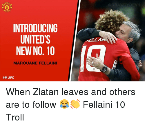 Memes, Troll, and 🤖: INTRODUCING  UNITED'S  NEW NO. 10  ELLA  MAROUANE FELLAINI  When Zlatan leaves and others are to follow 😂👏 Fellaini 10 Troll