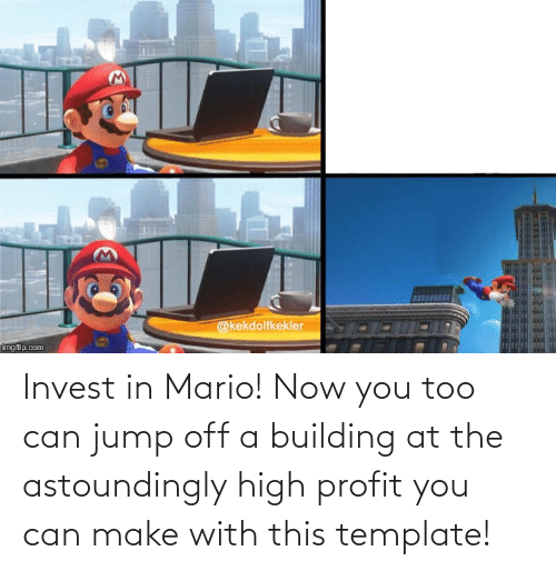 Jump Off: Invest in Mario! Now you too can jump off a building at the astoundingly high profit you can make with this template!