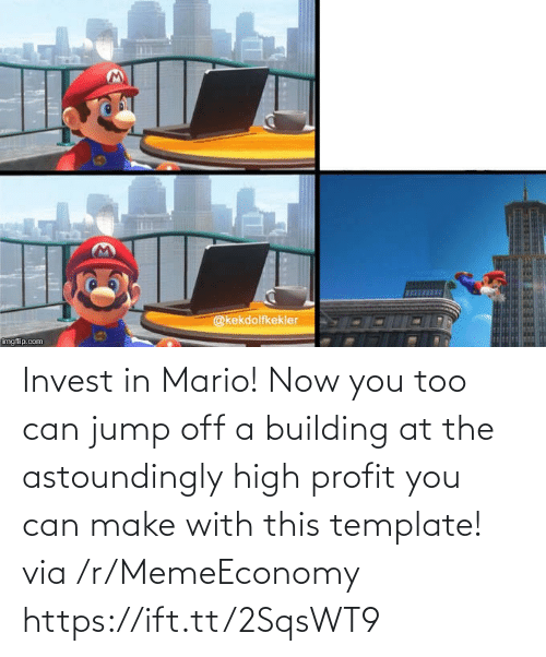 Jump Off: Invest in Mario! Now you too can jump off a building at the astoundingly high profit you can make with this template! via /r/MemeEconomy https://ift.tt/2SqsWT9