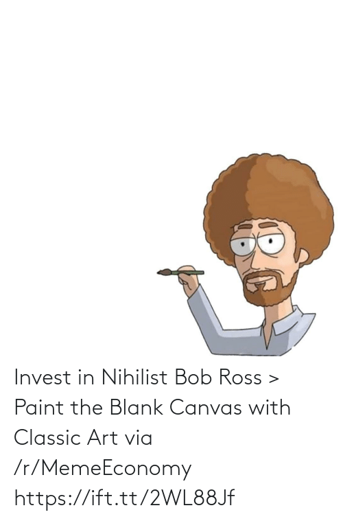 ross: Invest in Nihilist Bob Ross > Paint the Blank Canvas with Classic Art via /r/MemeEconomy https://ift.tt/2WL88Jf