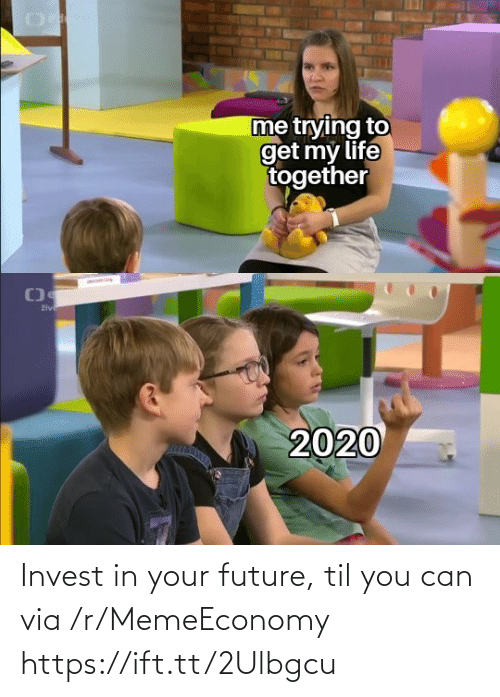 Https Ift: Invest in your future, til you can via /r/MemeEconomy https://ift.tt/2Ulbgcu