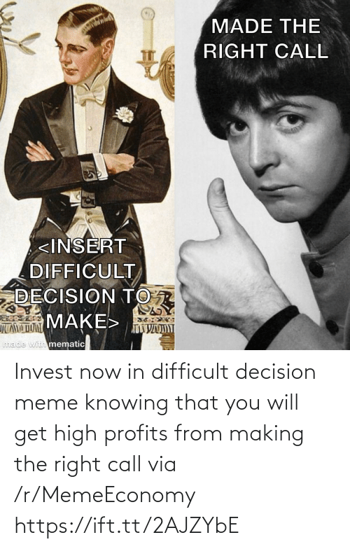 knowing: Invest now in difficult decision meme knowing that you will get high profits from making the right call via /r/MemeEconomy https://ift.tt/2AJZYbE
