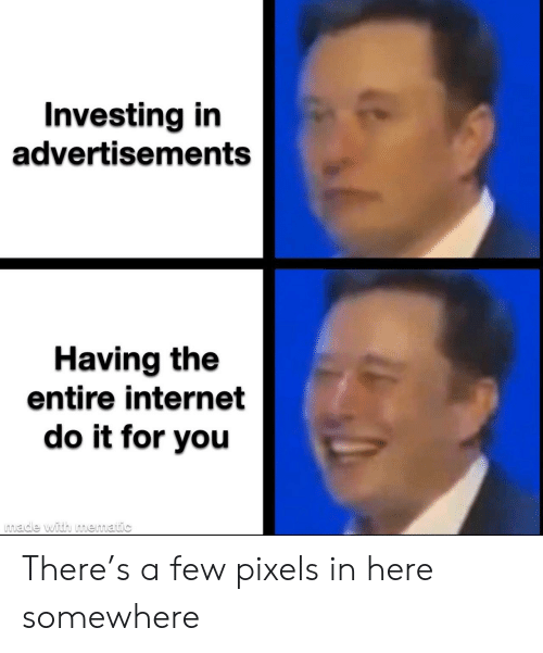 Internet, Pixels, and Investing: Investing in  advertisements  Having the  entire internet  do it for you  made with mematic There's a few pixels in here somewhere