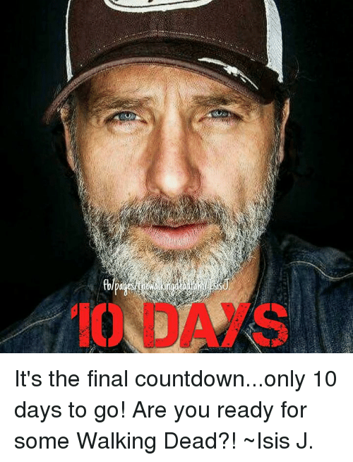 Countdown, Memes, and 🤖: IO  b It's the final countdown...only 10 days to go! Are you ready for some Walking Dead?! ~Isis J.