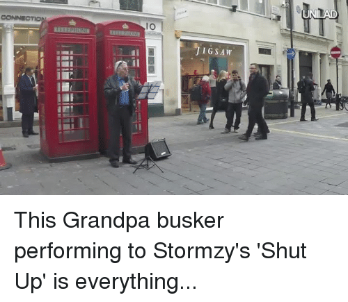 Dank, 🤖, and Ios: IO  JIGSAW  UNILAD This Grandpa busker performing to Stormzy's 'Shut Up' is everything...