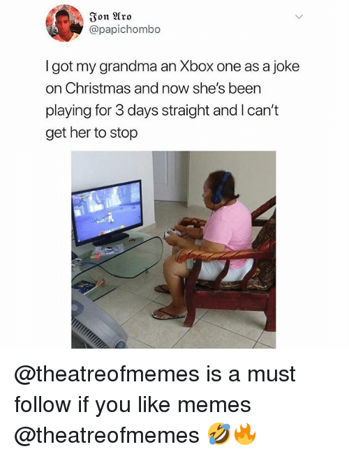 xbox one: Ion Aro  @papichombo  l got my grandma an Xbox one as a joke  on Christmas and now she's been  playing for 3 days straight and l can't  get her to stop @theatreofmemes is a must follow if you like memes @theatreofmemes 🤣🔥