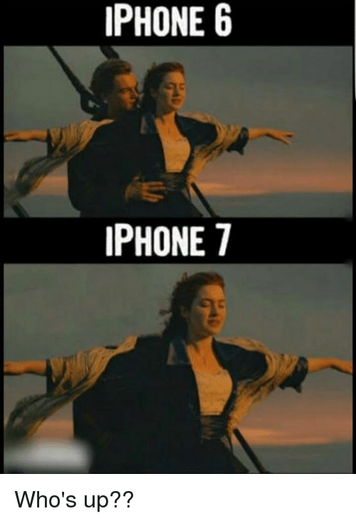 Whos Up: IPHONE 6  IPHONE 7 Who's up??