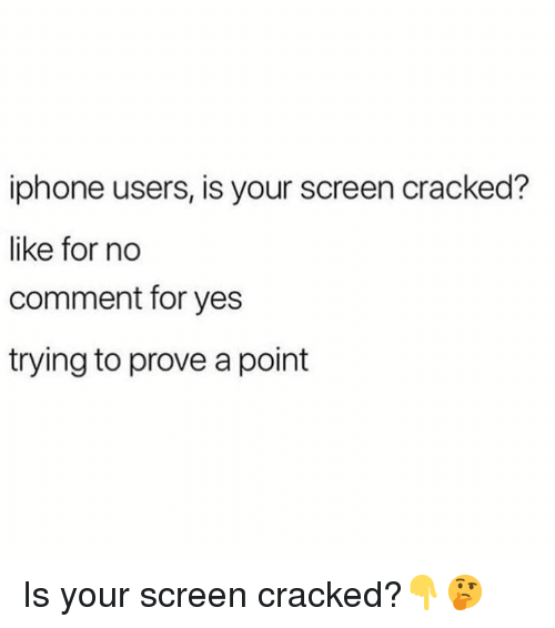 no comment: iphone users, is your screen cracked?  like for no  comment for yes  trying to prove a point Is your screen cracked?👇🤔