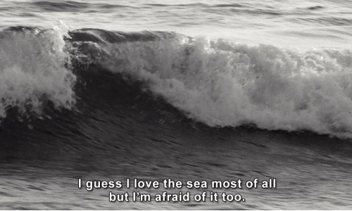 All But: Iquess love the sea most of all  but I?m afraid of it too