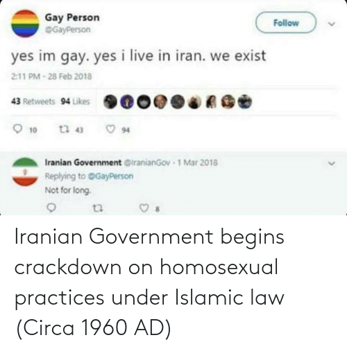 homosexual: Iranian Government begins crackdown on homosexual practices under Islamic law (Circa 1960 AD)