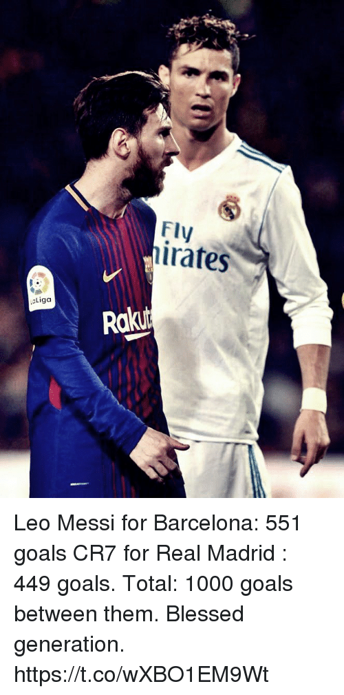 Barcelona, Blessed, and Goals: irates  aLiga  Rakit Leo Messi for  Barcelona: 551 goals  CR7 for Real Madrid : 449 goals.   Total: 1000 goals between them.   Blessed generation. https://t.co/wXBO1EM9Wt