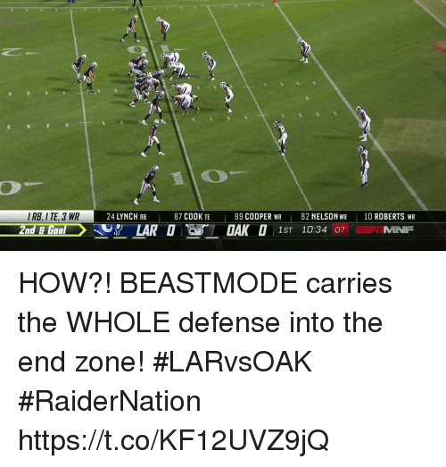 Memes, Goal, and Beastmode: IRB, I TE, 3 WR  2nd &Goal  24 LYNCH RB  87 COOK TIE  89 COOPER WR 82 NELSON WR 10 ROBERTS WR  MNF  1ST 10:34 07 HOW?!  BEASTMODE carries the WHOLE defense into the end zone! #LARvsOAK #RaiderNation https://t.co/KF12UVZ9jQ
