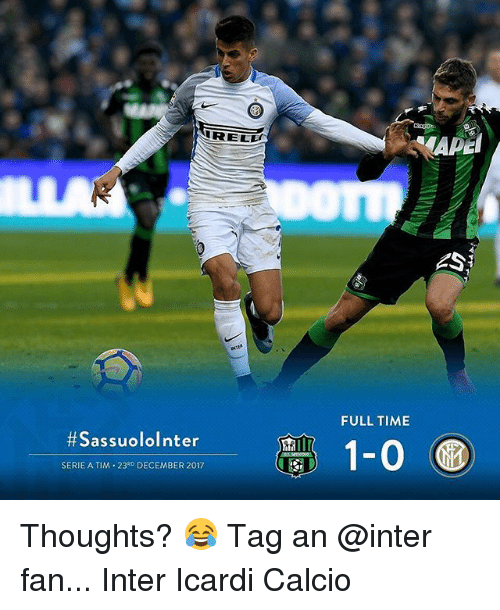 serie a: IRELL  FULL TIME  #SassuoloInter  1-0  SERIE A TIM 23RD DECEMBER 2017 Thoughts? 😂 Tag an @inter fan... Inter Icardi Calcio
