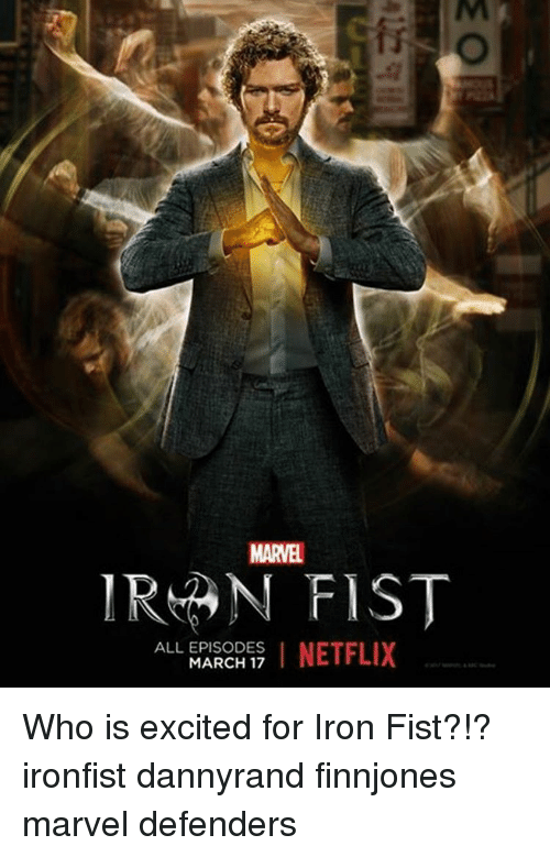 Excition: IRMAN FIST  ALL EPISODES  NETFLIX  MARCH 17 Who is excited for Iron Fist?!? ironfist dannyrand finnjones marvel defenders