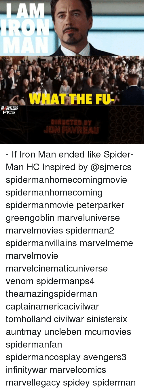 Iron Man, Memes, and Spider: IRO  WHAT THE FU-  ICS  Dy - If Iron Man ended like Spider-Man HC Inspired by @sjmercs spidermanhomecomingmovie spidermanhomecoming spidermanmovie peterparker greengoblin marveluniverse marvelmovies spiderman2 spidermanvillains marvelmeme marvelmovie marvelcinematicuniverse venom spidermanps4 theamazingspiderman captainamericacivilwar tomholland civilwar sinistersix auntmay uncleben mcumovies spidermanfan spidermancosplay avengers3 infinitywar marvelcomics marvellegacy spidey spiderman