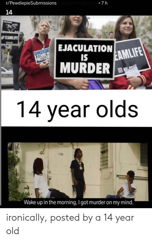 14 Year Old: ironically, posted by a 14 year old