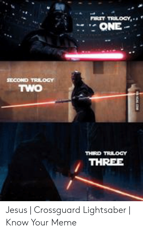 crossguard lightsaber: IRST TRILOGY,  ONE  THERD TRILOGY  THREE Jesus   Crossguard Lightsaber   Know Your Meme