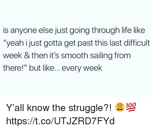 """sailing: is anyone else just going through life like  """"yeah i just gotta get past this last difficult  week & then it's smooth sailing from  there!"""" but like... every week Y'all know the struggle?! 😩💯 https://t.co/UTJZRD7FYd"""