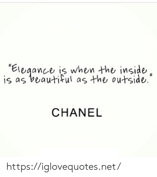 "Chanel: is as beautiful as the outside.""  CHANEL https://iglovequotes.net/"