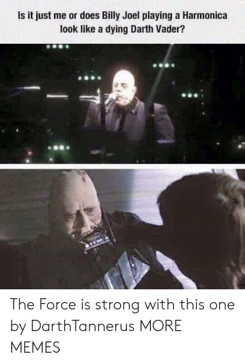 joel: Is it just me or does Billy Joel playing a Harmonica  look like a dying Darth Vader? The Force is strong with this one by DarthTannerus MORE MEMES
