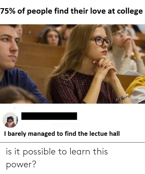 possible: is it possible to learn this power?