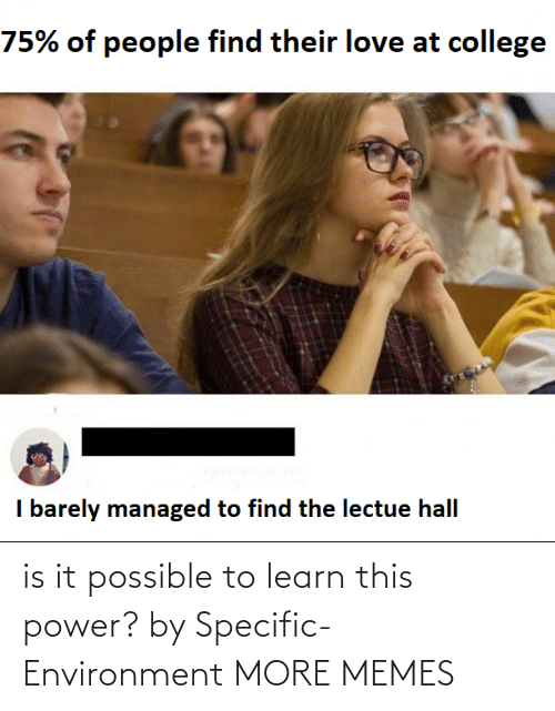 possible: is it possible to learn this power? by Specific-Environment MORE MEMES