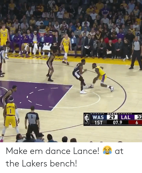 Los Angeles Lakers, Memes, and Dance: IS  LAL 32  WAS  1ST 07.9  29 Make em dance Lance! 😂 at the Lakers bench!
