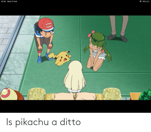 ditto: Is pikachu a ditto