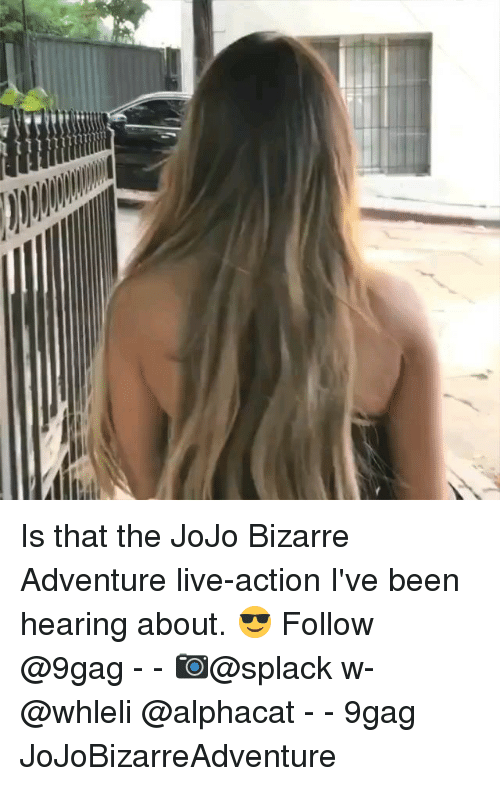 jojo bizarre adventure: Is that the JoJo Bizarre Adventure live-action I've been hearing about. 😎 Follow @9gag - - 📷@splack w- @whleli @alphacat - - 9gag JoJoBizarreAdventure
